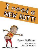 I Need a New Butt! - Dawn McMillan