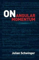 On Angular Momentum : Dover Books on Physics - Julian Schwinger