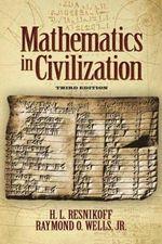 Mathematics in Civilization : Dover Books on Mathematics - H. L. Resnikoff