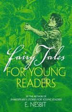 Fairy Tales for Young Readers : By the Author of Shakespeare's Stories for Young Readers - E. Nesbit