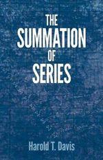 The Summation of Series : Dover Books on Mathematics - Harold Thayer Davis