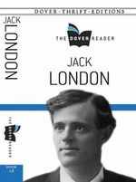 Jack London the Dover Reader : Dover Thrift Editions - Jack London