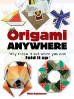 Origami Anywhere : Why Throw it Out When You Can Fold it Up? - Nick Robinson