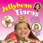 Jellybean Tiaras : And Other Fun Jewelry You Can Eat! - Sharon Penn