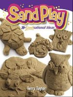Sand Play! : 20+ Sandsational Ideas - Terry Taylor