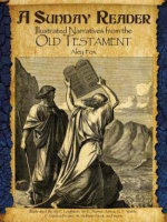 A Sunday Reader : Illustrated Narratives from the Old Testament - Aley Fox
