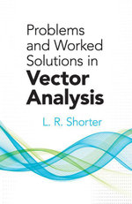 Problems and Worked Solutions in Vector Analysis - L.R. Shorter