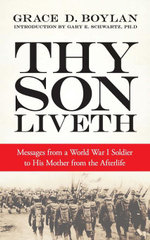 Thy Son Liveth : Messages from a World War I Soldier to His Mother from the Afterlife - Grace Duffie Boylan