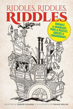 Riddles, Riddles, Riddles : Enigmas and Anagrams, Puns and Puzzles, Quizzes and Conundrums!