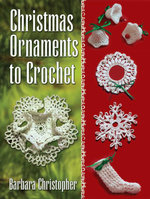 Christmas Ornaments to Crochet - Barbara Christopher