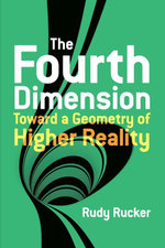 The Fourth Dimension : Toward a Geometry of Higher Reality - Rudy Rucker