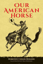 Our American Horse - Dorothy Childs Hogner