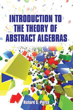 Introduction to the Theory of Abstract Algebras - Richard S Pierce