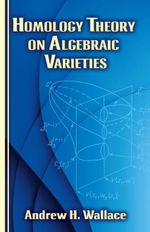 Homology Theory on Algebraic Varieties - Andrew H. Wallace