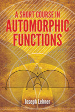 A Short Course in Automorphic Functions - Joseph Lehner