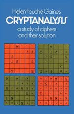 Cryptanalysis : A Study of Ciphers and Their Solution - Helen F. Gaines