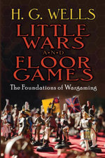 Little Wars and Floor Games : The Foundations of Wargaming - H. G. Wells
