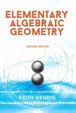 Elementary Algebraic Geometry : Second Edition - Keith Kendig