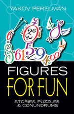 Figures for Fun : Stories, Puzzles and Conundrums - Yakov Perelman