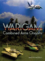 Warigami : Combined Arms Origami - Jayson Merrill