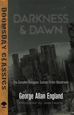 Darkness and Dawn : The Complete Dystopian Science Fiction Masterwork - George Allan England