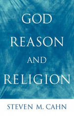 God, Reason, and Religion - Steven M. Cahn