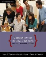 Communication in Small Groups : Theory, Process, and Skills - John Cragan