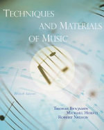 Techniques and Materials of Music : From the Common Practice Period Through the Twentieth Century - Thomas Benjamin