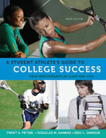 A Student Athlete's Guide to Success : Peak Performance in Class and Life - Trent Petrie