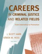 Careers in Criminal Justice and Related Fields : From Internship to Promotion - J Scott Harr