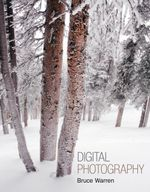 Digital Photography : An Integrated Approach - Bruce Warren