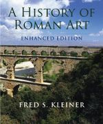 A History of Roman Art, Enhanced Edition : Enhanced Edition - Fred S Kleiner
