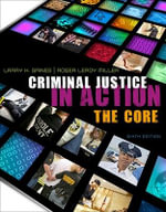 Criminal Justice in Action : The Core - Roger LeRoy Miller