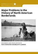 Major Problems in Borderlands : Documents and Essays - Benjamin Johnson