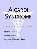 Aicardi Syndrome - A Medical Dictionary, Bibliography, and Annotated Research Guide to Internet References - Icon Health Publications