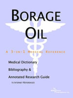 Borage Oil - A Medical Dictionary, Bibliography, and Annotated Research Guide to Internet References - Icon Health Publications
