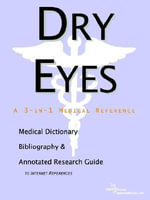 Dry Eyes - A Medical Dictionary, Bibliography, and Annotated Research Guide to Internet References : A Medical Dictionary, Bibliography, And Annotated Research Guide To Internet References - Icon Health Publications