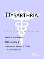 Dysarthria - A Medical Dictionary, Bibliography, and Annotated Research Guide to Internet References - Icon Health Publications