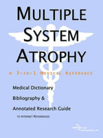 Multiple System Atrophy - A Medical Dictionary, Bibliography, and Annotated Research Guide to Internet References - Icon Health Publications