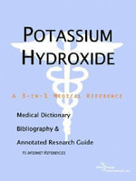 Potassium Hydroxide - A Medical Dictionary, Bibliography, and Annotated Research Guide to Internet References - ICON Health Publications