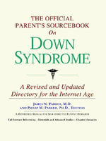 The Official Parent's Sourcebook on Down Syndrome : A Revised and Updated Directory for the Internet Age - Icon Health Publications