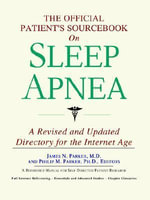 The Official Patient's Sourcebook on Sleep Apnea : A Revised and Updated Directory for the Internet Age - Icon Health Publications