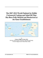 The 2007-2012 World Outlook for Edible Cottonseed Cooking and Salad Oil That Has Been Fully Refined and Deodorized at the Same Establishment - Inc. ICON Group International