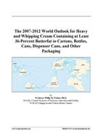 The 2007-2012 World Outlook for Heavy and Whipping Cream Containing at Least 36-Percent Butterfat in Cartons, Bottles, Cans, Dispenser Cans, and Other - Inc. ICON Group International