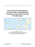 The 2007-2012 World Outlook for Processed Poultry and Small Game Containing at Least 20-Percent Meat Excluding Soups - Inc. ICON Group International
