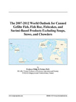The 2007-2012 World Outlook for Canned Gefilte Fish, Fish Roe, Fishcakes, and Surimi-Based Products Excluding Soups, Stews, and Chowders - Inc. ICON Group International