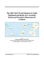 The 2007-2012 World Outlook for Fully Machined and Ready-For-Assembly Hardwood Furniture Dimension for Cabinets - Inc. ICON Group International