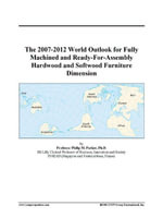 The 2007-2012 World Outlook for Fully Machined and Ready-For-Assembly Hardwood and Softwood Furniture Dimension - Inc. ICON Group International