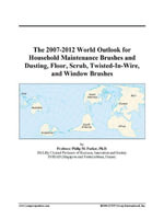 The 2007-2012 World Outlook for Household Maintenance Brushes and Dusting, Floor, Scrub, Twisted-In-Wire, and Window Brushes - Inc. ICON Group International