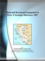 Hotel and Restaurant Equipment in Peru : A Strategic Reference, 2007 - Inc. ICON Group International